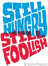 Still hungry Still foolish by Chris Piascik