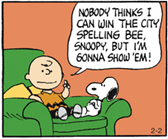 vignetta in cui Charlie Brown dice a Snoopy: NOBODY THINKS I CAN WIN THE CITY SPELLING BEE, SNOOPY, BUT I'M GONNA SHOW 'EM!
