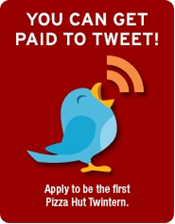 annuncio di Pizza Hut: YOU CAN GET PAID TO TWEET! Apply to be the first Pizza Hut Twintern.