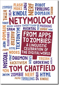 Netymology: From Apps to Zombies: A Linguistic Celebration of the Digital World – Tom Chatfield