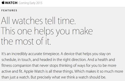 All watches tell time. This one helps you make the most of it.  It's an incredibly accurate timepiece. A device that helps you stay on schedule, in touch, and headed in the right direction. And a health and fitness companion that never stops thinking of ways for you to be more active and fit. Apple Watch is all these things. Which makes it so much more than just a watch. But precisely what we think a watch should be.
