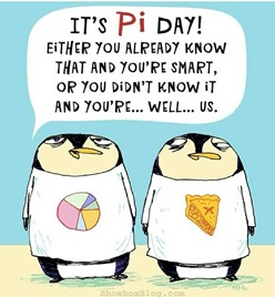 IT'S PI DAY! EITHER YOU ALREADY KNOW THAT AND YOU'RE SMART, OR YOU DIDN'T KNOW IT AND YOUR'RE…. WELL… US.