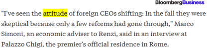 """I've seen the attitude of foreign CEOs shifting: In the fall they were skeptical because only a few reforms had gone through,"" Marco Simoni, an economic adviser to Renzi, said in an interview at Palazzo Chigi, the premier's official residence in Rome. – Bloomberg Business, 14 April 2015"