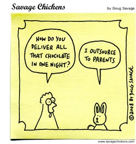 "Chicken: ""How do you deliver all that chocolate in one night?"" Easter Bunny: ""I outsource to parents""."