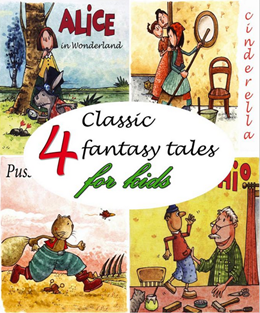 4 classic fantasy tales for kids: Alice in Wonderland, Cinderella, Puss in Boots, The Adventures of Pinocchio