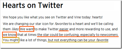 Hearts on Twitter. We hope you like what you see on Twitter and Vine today: hearts! We are changing our star icon for favorites to a heart and we'll be calling them likes. We want to make Twitter easier and more rewarding to use, and we know that at times the star could be confusing, especially to newcomers. You might like a lot of things, but not everything can be your favorite.