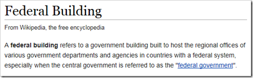 "A federal building refers to a government building built to host the regional offices of various government departments and agencies in countries with a federal system, especially when the central government is referred to as the ""federal government""."