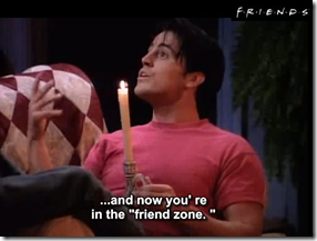 "Joey to Ross: ""and now you are in the friend zone"""