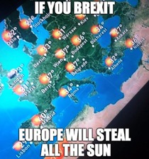 IF YOU BREXIT EUROPE WILL STEAL ALL THE SUN