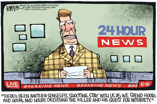 """THERE'S BEEN ANOTHER SENSELESS SHOOTING, STAY WITH US AS WE SPEND HOURS AND HOURS AND HOURS DISCUSSING THE KILLER AND HIS QUEST FOR NOTORIETY."" – cartoon by Rick McKee"
