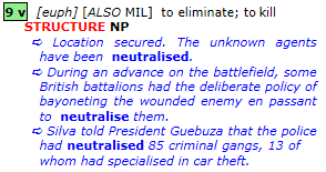 neutralise: [euph] [also mil]  to eliminate; to kill
