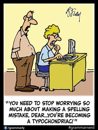 "Typochondria: ""YOU NEED TO STOP WORRYING SO MUCH ABOUT MAKING A SPELLING MISTAKE, DEAR… YOU'RE BECOMING A TYPOCHONDRIAC!"""