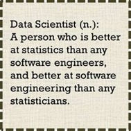 Data Scientist (n.): A person who is better at statistics than any software engineers, and better at software engineering than any statisticians.