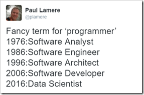 Fancy term for 'programmer' 1976: Software Analyst 1986: Software Engineer 1996: Software Architect 2006: Software Developer 2016: Data Scientist