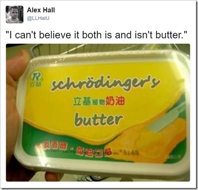 """Schrödinger's butter: """"I can't believe it both is and isn't butter"""""""
