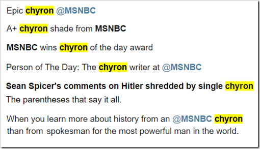 Epic chyron – A+ chyron shade from MSBCN – MSBCN wins chyron of the day award – Person of The Day: the chyron writer at MSNBC –  Sean Spicer's comments on Hitler shredded by single chyron. The parentheses that say it all. – When you learn more about histry from an MSNBC chyron than from the spokesman for the most powerful man in the world.