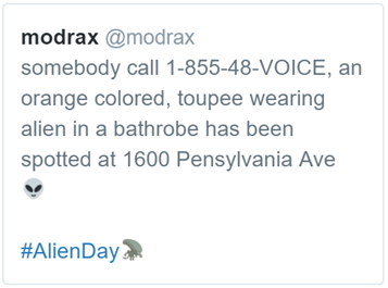 somebody call 1-855-48-VOICE, an orange colored, toupee wearing alien in a bathrobe has been spotted at 1600 Pensylvania Ave
