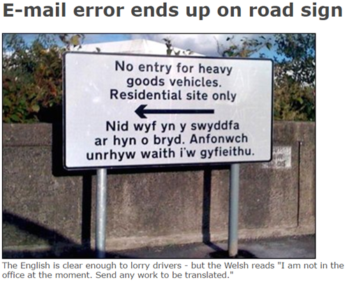 "E-mail error ends up on road sign. The English is clear enough to lorry drivers - but the Welsh reads ""I am not in the office at the moment. Send any work to be translated."""