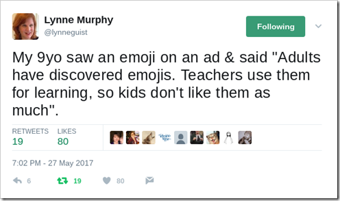 "My 9yo saw an emoji on an ad & said ""Adults have discovered emojis. Teachers use them for learning, so kids don't like them as much""."