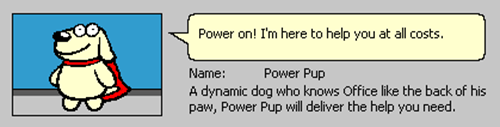 "immagine di popup con Power Pup che dice ""Power on""! I'm here to help you at all costs"" Descrizione del cane: ""A dynamic doc who knows Office like the back of his paw, Power Pup will deliver the help you need"""