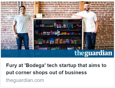 Titolo da The Guardian: Fury at 'Bodega' tech startup that aims to put corner shops out of business. Tech firm markets glorified vending machines where users can buy groceries. Startup boasts: 'Eventually, centralized shopping locations won't be necessary'