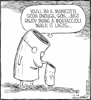 """You'll be a manicotti soon enough son… Just enjoy being a mostaccioli while it lasts…"""