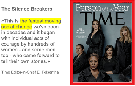 The Silence Breakers: This is the fastest moving social change we've seen in decades and it began with individual acts of courage by hundreds of women - and some men, too - who came forward to tell their own stories.  –  Time Editor-in-Chief E. Felsenthal