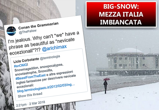 "Titolo dai media italiani: BIG SNOW: MEZZA ITALIA IMBIANCATA.  Tweet di linguista americano @TheFallow in risposta a uno di @terminologia con parole inglesi per la neve: «I'm jealous. Why can't *we* have a phrase as beautiful as ""nevicate eccezionali""?!?»"