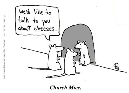 "Due topi davanti alla tana di un terzo topo dicono ""We'd like to talk to you about cheeses"". Didascalia: ""Church mice"""