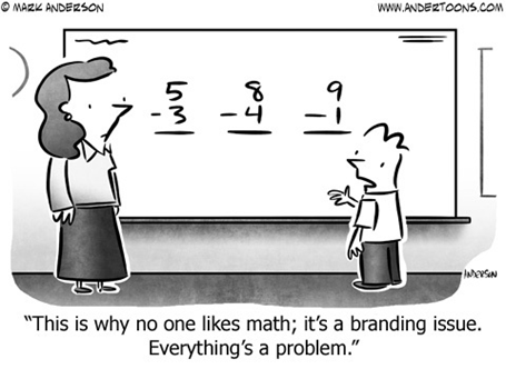 "vignetta americana con bambino davanti alla lavagna con varie operazioni in colonna. Si rivolge così alla maestra: ""This is why no one likes math; it's a branding issue. Everything's a problem"""