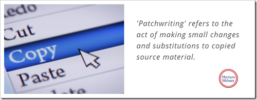 'Patchwriting' refers to the act of making small changes and substitutions to copied source material.