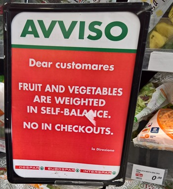 AVVISO  Dear customares, fruit and vegetables are weighted in self-balance. No in checkouts.