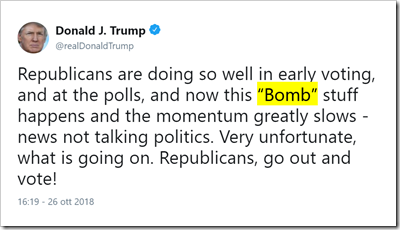 "Tweet di Donald J. Trum: Republicans are doing so well in early voting, and at the polls, and now this ""Bomb"" stuff happens and the momentum greatly slows - news not talking politics. Very unfortunate, what is going on. Republicans, go out and vote!"