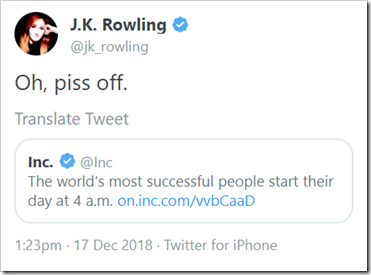 "tweet di @jk_rowling: ""Oh, piss off."" in risposta a tweet di @Inc: ""The world's most successful people start their day at 4 a.m."""