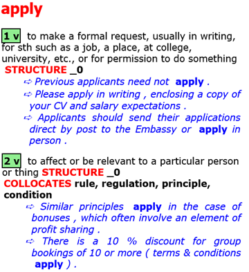 1 to make a formal request, usually in writing, for sth such as a job, a place, at college, university, etc., or for permission to do something  2 to affect or be relevant to a particular person or thing