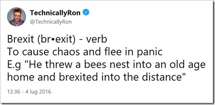 "tweet di @TechnicallyRon: Brexit (br•exit) - verb To cause chaos and flee in panic E.g ""He threw a bees nest into an old age home and brexited into the distance"""