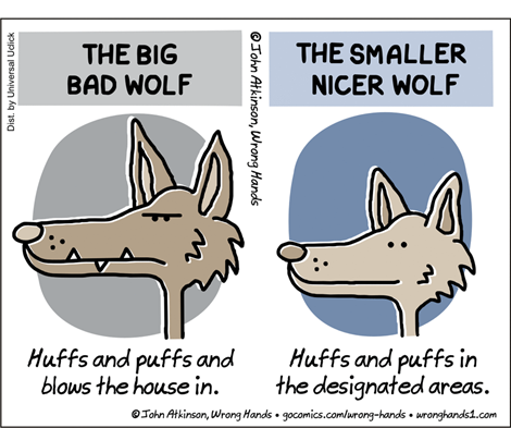 vignetta: the big bad wolf (huffs and puffs ad blows the house in) vs the smaller nicer wolf (huffs and puffs in the designated areas)