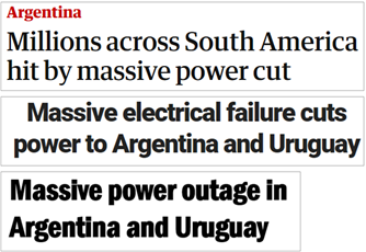 Titoli in inglese: 1 Millions across South America hit by massive power cut 2 Massive electrical failure cuts power to Argentina and Uruguay 3 Massive power outage in Argentina and Uruguay