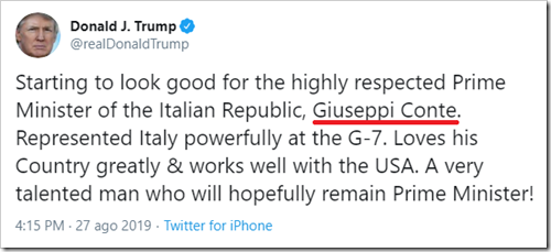 "tweet di Trump del 27 agosto 2019: ""Starting to look good for the highly respected Prime Minister of the Italian Republic, Giuseppi Conte. Represented Italy powerfully at the G-7. Loves his Country greatly & works well with the USA. A very talented man who will hopefylly remain Prime Minister!"""