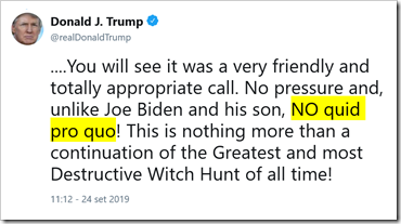 tweet di Trump:  You will see it was a very friendly and totally appropriate call. No pressure and, unlike Joe Biden and his son, NO quid pro quo! This is nothing more than a continuation of the Greatest and most Destructive Witch Hunt of all time!