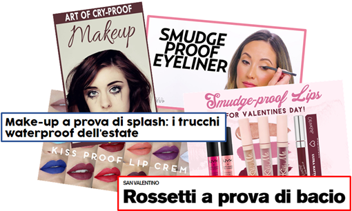 esempi: cry-proof makeup, smudge-proof eyeliner, smudge-proof lips, kiss-proof lip creme, make-up a prova di spash: i trucchi waterproof dell'estate; rossetti a prova di bacio