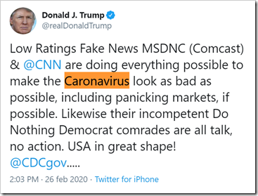 tweet di Donald Trump del 26 febbraio 2020: Low Ratings Fake News MSDNC (Comcast) & @CNN are doing everything possible to make the Caronavirus look as bad as possible, including panicking markets, if possible. Likewise their incompetent Do Nothing Democrat comrades are all talk, no action. USA in great shape! @CDCgov