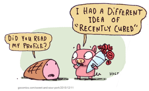 "Vignetta con dialogo tra prosciutto e maiale in visita di cortesia con mazzo di fiori. Prosciutto: ""did you read my profile?"" Maiale: ""I had a different idea of 'recently cured'"""