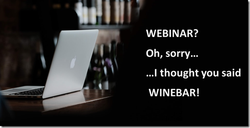 "Foto di computer con bottiglie di vino su scaffali. Testo: ""WEBINAR? Oh, sorry… I thought you said WINEBAR!"""