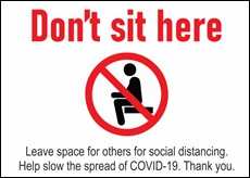 DON'T SIT HERE. Leave space for others for social distancing. Help slow the spread of COVID-19. Thank you.