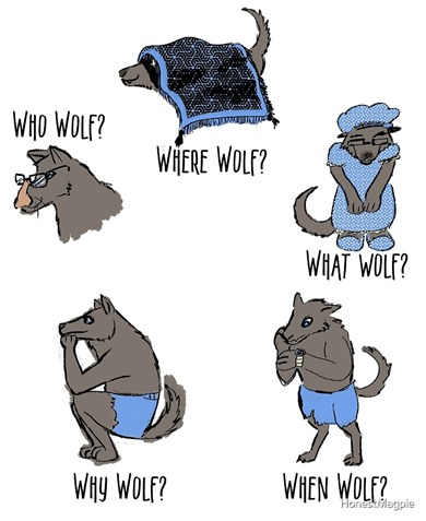 Where wolf? Who wolf? What wolf? Why wolf? When wolf?