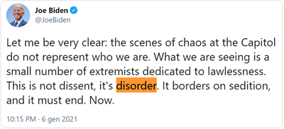 "Tweet di Joe Biden: ""Let me be very clear: the scenes of chaos at the Capitol do not represent who we are. What we are seeing is a small number of extremists dedicated to lawlessness. This is not dissent, it's disorder. It borders on sedition, and it must end. Now."""