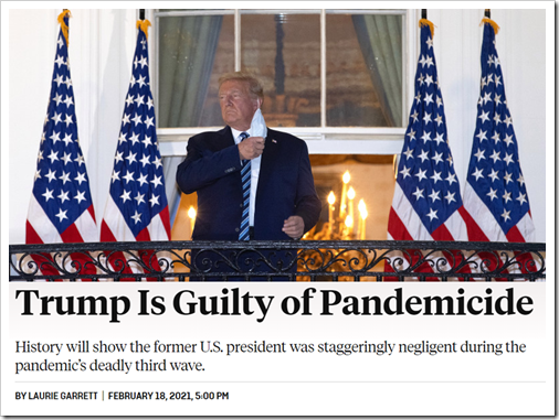 "Articolo di Laurie Garret intitolato ""Trump Is Guilty of Pandemicide"". Sottotitolo: ""History will show the former U.S. president was staggeringly negligent during the pandemic's deadly third wave"""
